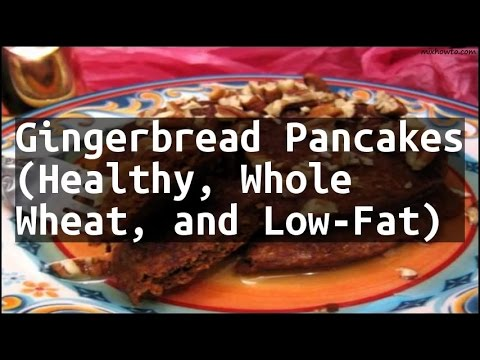 Recipe Gingerbread Pancakes (Healthy, Whole Wheat, and Low-Fat)