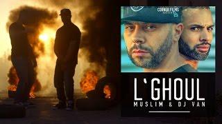 Muslim & Dj Van - L'GHOUL  مسلم و ديجي فان ـ الغـول