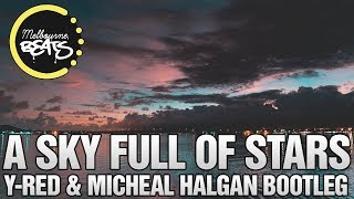 Coldplay - A Sky Full Of Stars (Y-RED & Michéal Hagan Bootleg)
