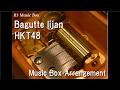 Bagutte Iijan/HKT48 [Music Box] (Anime
