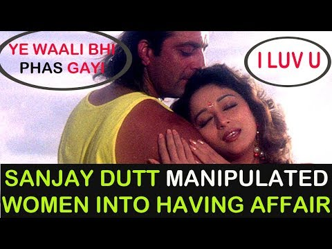 Sanjay Dutt MANIPULATED Women Into Having An AFFAI