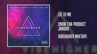 Snow Tha Product, Jandro - Lie To Me (Official Audio) [VIBEHIGHER Mixtape]