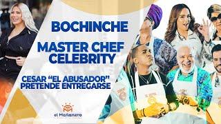 """El Bochinche – MasterChef Celebrity, Cesar """"el abusador"""" podría entregarse, Alexandra MVP"""