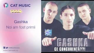 Gashka - Noi am fost primii