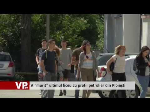 """A """"murit"""" ultimul liceu cu profil petrolier din Ploiești"""