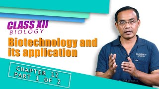 Class XII Biology Chapter 12: Biotechnology and its application (Part 1 of 2)