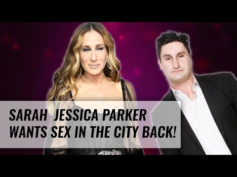 Sarah Jessica Parker Wants Sex in the City to Come Back! | Naughty But Nice