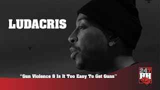 Ludacris - Gun Violence & Is It Too Easy To Get Guns (247HH Archives)