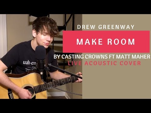 Make Room - Casting Crowns ft Matt Maher (Live Acoustic Cover by Drew Greenway)