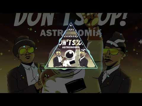 Dont Stop Stop Astronomia - Guaracha Remix [Cruz & JimLuca]