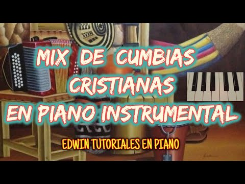 MIX DE CUMBIAS CRISTIANAS EN PIANO INSTRUMENTAL