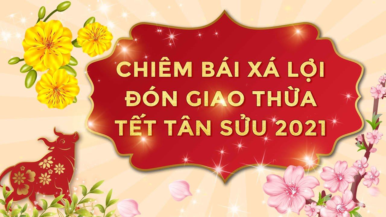 """Chương trình """"Chiêm bái Xá Lợi, đón Giao Thừa"""" ngày 30/12 năm Canh Tý"""