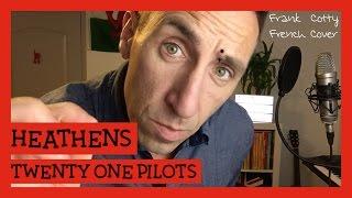 Twenty One Pilots - Heathens (traduction en francais) COVER - Frank Cotty