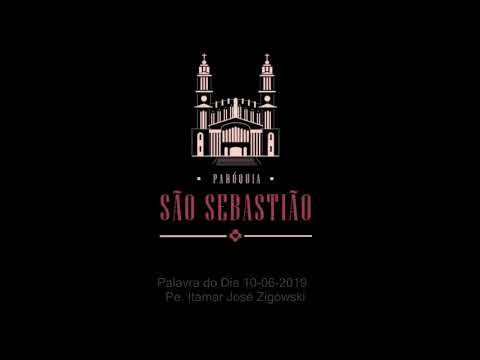 Palavra do Dia 10 06 2019 Padre Itamar José Zigowski