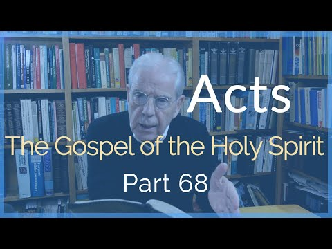 Acts: The Gospel of the Holy Spirit (Part 68)