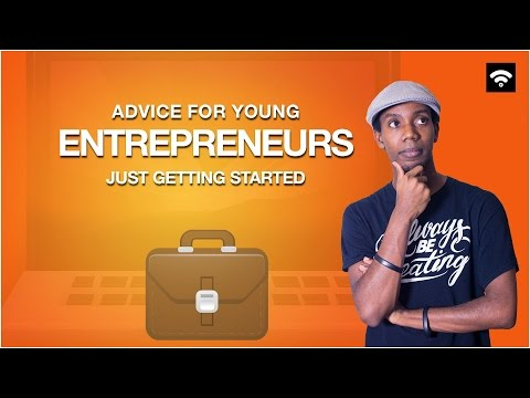 My Advice To Young Entrepreneurs