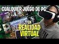 Como Jugar A Cualquier Juego De Pc En Realidad Virtual