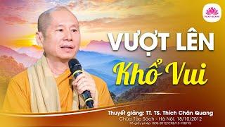 Vượt Lên Khổ Vui - Thượng Tọa Thích Chân Quang