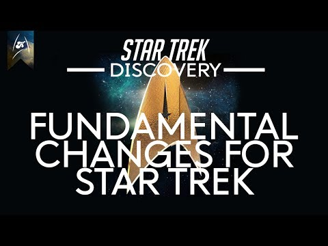 Star Trek Discovery - New Fundamental Changes for Trek are inbound!