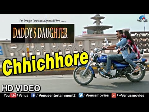 Chhichhore Video Song | Daddy's Daughter | Roshni Khan, Anuj Singh | Latest Bollywood Songs 2018