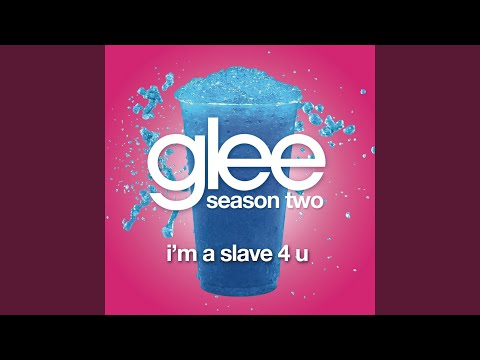 I'm A Slave 4 U (Glee Cast Version)