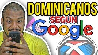 ¿Cómo son los Dominicanos? según Google!