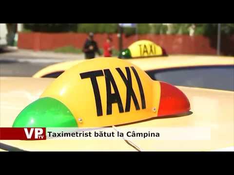 Taximetrist bătut la Câmpina