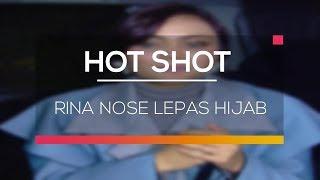 Video Rina Nose Lepas Hijab - Hot Shot MP3, 3GP, MP4, WEBM, AVI, FLV Desember 2018