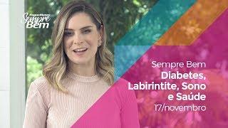 Programa Sempre Bem - Diabetes, Labirintite, Sono e Saúde - 17/11/2019