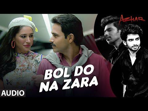 BOL DO NA ZARA Full Song   Azhar   Emraan Hashmi, Nargis Fakhri   Armaan Malik, Amaal Mallik