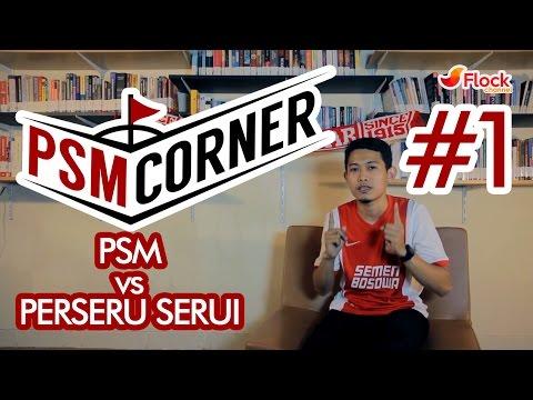 PSM CORNER #1 PSM Makassar VS Perseru Serui