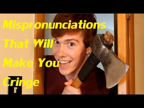 Mispronunciations That Will Make You Cringe (MAYBE)