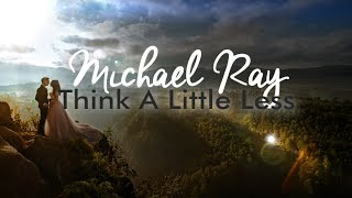 Michael Ray - Think A Little Less (Lyric Video)