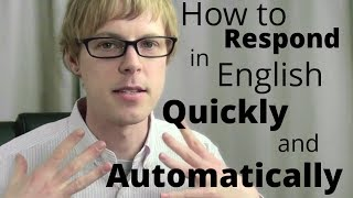 How To Respond In English Quickly And Automatically