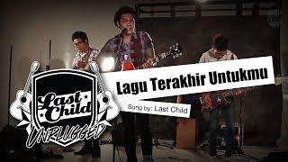 Download Lagu Last Child - Lagu Terakhir Untukmu (Unplugged) Mp3