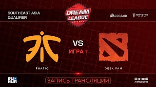 Fnatic vs Geek Fam, DreamLeague SEA Qualifier, game 1 [Mortalles, Autodestruction]