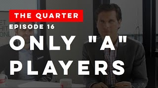 """The Quarter Episode 16: Only """"A"""" Players (How to Build a Winning Team)"""