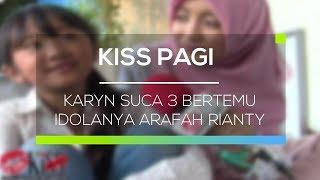 Video Karyn SUCA 3 Bertemu Idolanya Arafah Rianty - Kiss Pagi MP3, 3GP, MP4, WEBM, AVI, FLV Februari 2018