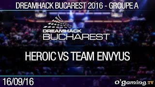Groupe A - Heroic vs Team EnVyUs - Dreamhack Bucarest