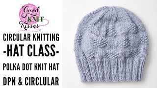 """Circular Knitting - Hat Class on DPNs and Circulars  Polka Dot Knit Hat Pattern  Patons Alpaca Blend by Yarnspirations  Get the free pattern at the link HERE https://goo.gl/4W3QVp1 ball of Patons Alpaca Blend Yarn - Makes one hat to fit most women.  Makes a nice slouchy hat.Needle knit project.  Choose circular needles or DPNs (double pointed needles).  Don't know which to choose? Watch the whole video and decide if you'd like to use one or the other or a combination of both for different sections of the hat.  Use this video as a close to truly learn and understand the parts of a pattern and how to use the different needle types.  You can also make the main body of the hat all knit stitches to forgo the """"dots"""".  The Patons Alpaca Blend yarn is a dream in this hat!  Click the pattern link above for more details and get your free pattern or buy the yarn today!  Pattern uses one ball of yarn.Notes for loom knitting.  Needle loom with at least 84 stitches in the round appropriate for Bulky 5 weight roving yarn. No conversion needed as all rows are right side on circular knitting for needles AND loom."""