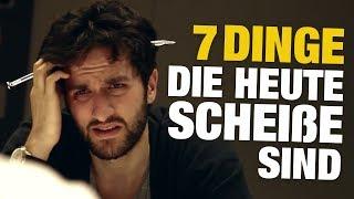 7 DINGE, Die HEUTE Scheiße Sind!