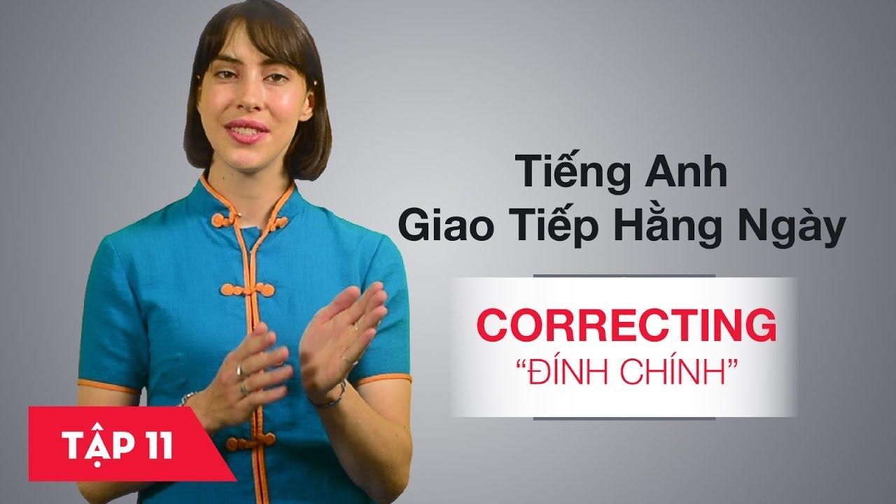 Tiếng Anh giao tiếp cơ bản hàng ngày - Bài 11: Correcting - Đính chính