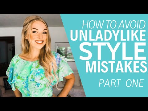 How To Avoid Unladylike Style Mistakes...