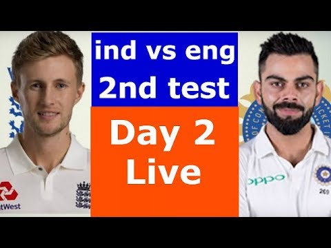 Live Streaming- India vs England 2nd Test Day 2 Live Cricket Match Today Ind vs Eng score highlights