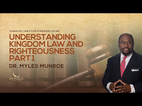 Understanding Kingdom Law and Righteousness Part 1 | Dr. Myles Munroe