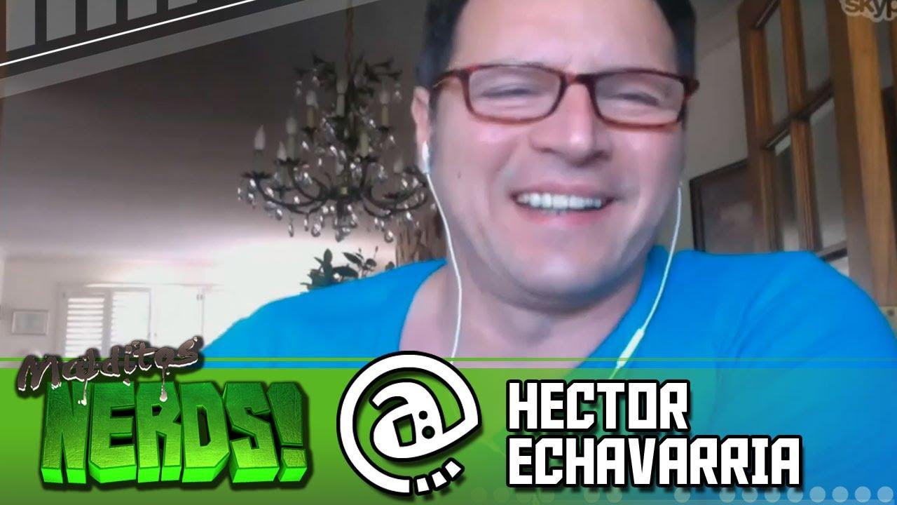Malditos Nerds: Entrevista a Hector Echavarría