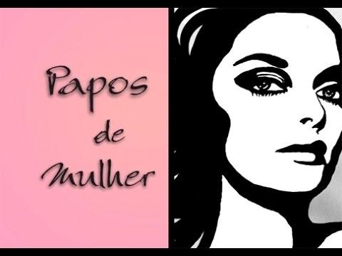 Vídeo Papos de Mulher