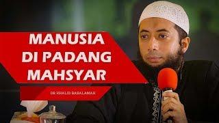Kondisi Manusia Saat dibangkitkan pada Hari Kiamat - Ceramah Ustadz Khalid Basalamah Terbaru