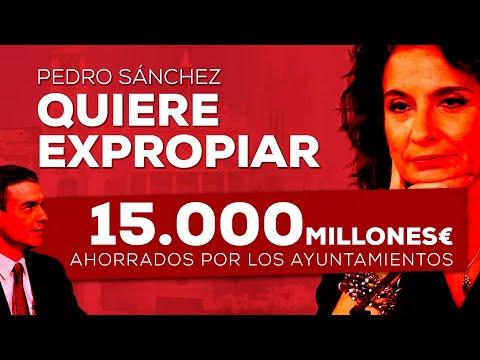 Pedro Sánchez quiere expropiar 15.000 millones de euros ahorrados por los ayuntamientos