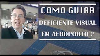 Como guiar Deficiente Visual em Aeroporto?